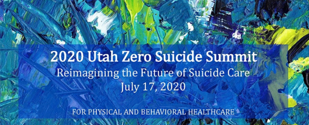 Conference Flyer. Image text: 2020 Utah Zero Suicide Summit, Reimagining the Future of Suicide Care July 17, 2020. For physical and behavioral healthcare